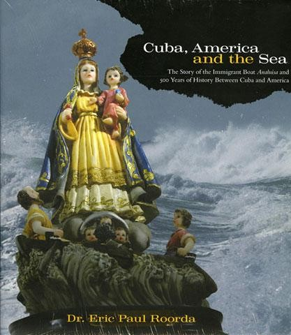CUBA, AMERICA, AND THE SEA by Eric Paul Roorda
