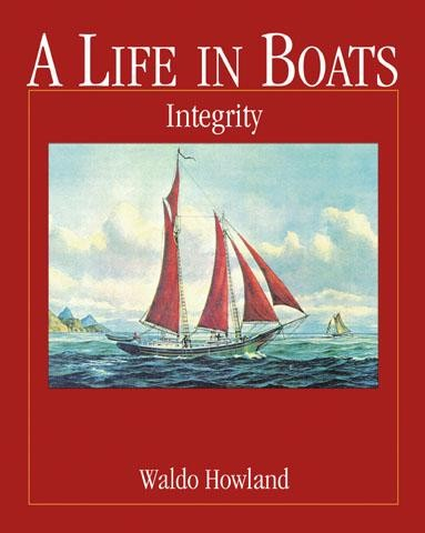 INTEGRITY A LIFE IN BOATS by Waldo Howland