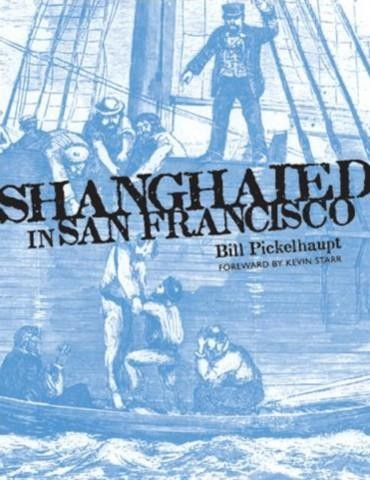 Shanghaied in San Francisco by Bill Pickelhaupt