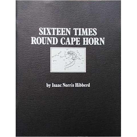 SIXTEEN TIMES ROUND CAPE HORN: by Isaac Norris Hib