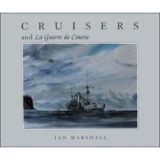 Cruisers & La Guerre de Course by Ian Marshall
